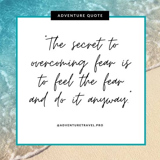 Adventure and Travel Quote - Feel the fear and do it anyway
